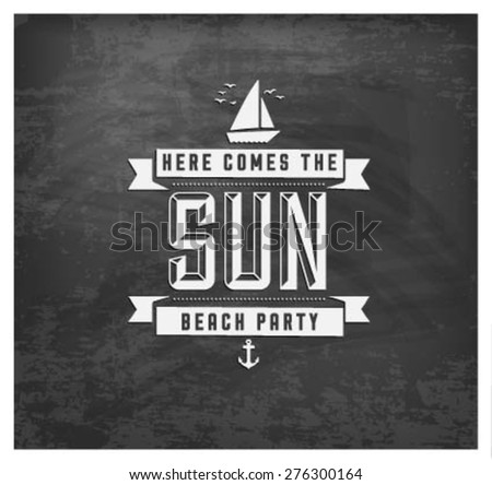 Here Comes the Sun - Beach Party Summer  Vector Calligraphy Design in Vintage style on Chalkboard - stock vector
