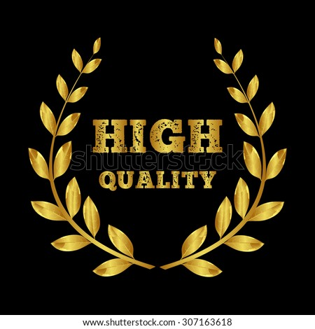 High quality. Legally high quality. A sign on a black background. Golden laurel wreath. Unlike manufacturers. - stock vector