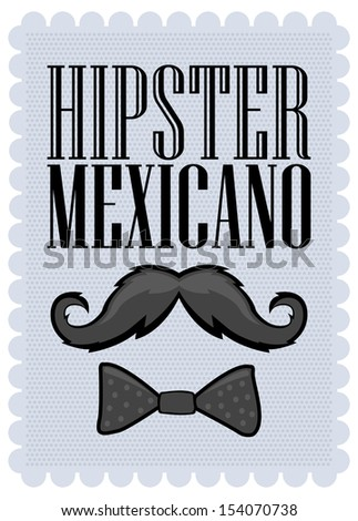Hipster Mexicano - Mexican Hipster spanish text - poster - card - with mustache and bowtie - stock vector