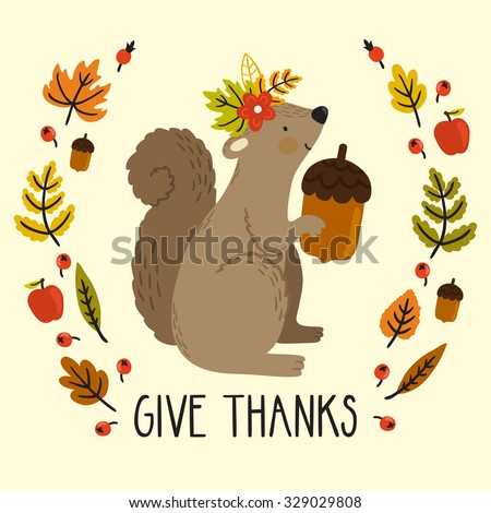 "Holiday card with squirrel, acorn, autumn leaves and text ""Give thanks"" for Thanksgiving day. Natural background with cute cartoon character and wreath from floral elements. - stock vector"