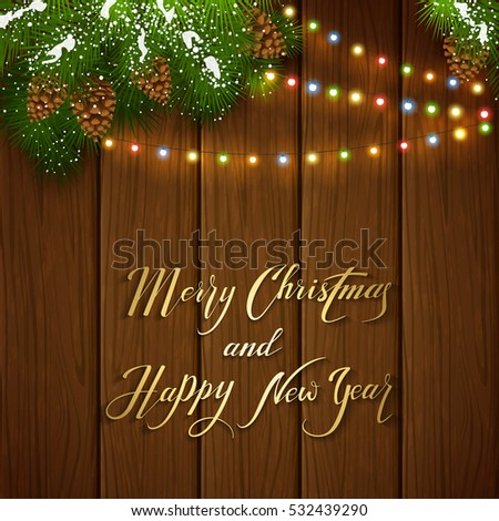 Holiday lettering Merry Christmas and Happy New Year on brown wooden background with winter decorations, decorative spruce branches with pine cones and colorful Christmas lights, illustration.