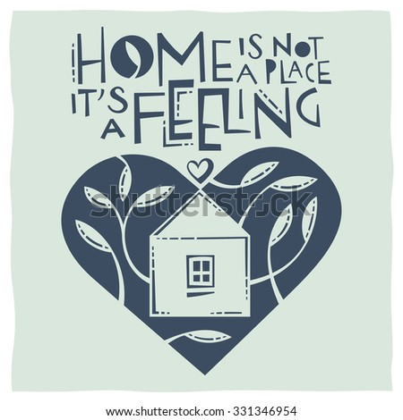 Home is not a place itâ??s a feeling. Calligraphy and drawing of house and heart expressing the idea of home - stock vector
