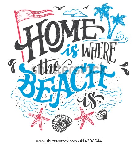 Home is where the beach is. Beach house decor hand drawn sign. Beach sign for rustic wall decor. Beachside cottage hand-lettering quote. Vintage typography illustration isolation on white background - stock vector