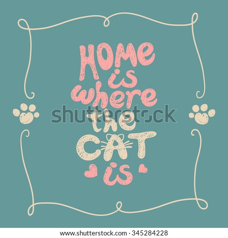 Home is where the cat is. Grunge hand drawing, lettering. - stock vector