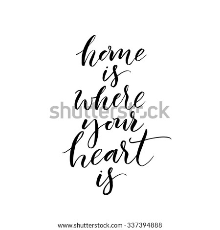 Home is where your heart is card. Hand drawn lettering. Modern calligraphy. Ink illustration. Isolated on white background.  - stock vector