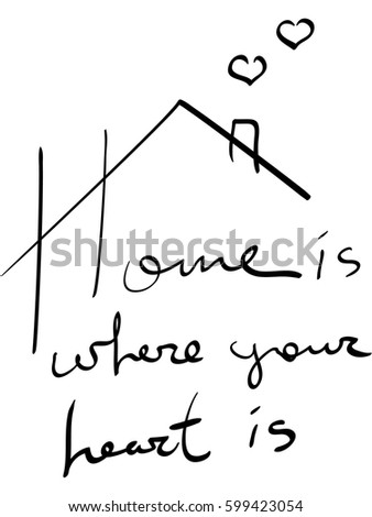 Home Is Where Your Heart Is. Hand Drawn Learning Postcard. Positive Quote.  Ink