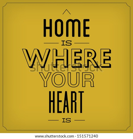 Home Is Where Your Heart Is / Quote Typographic Background Design - stock vector