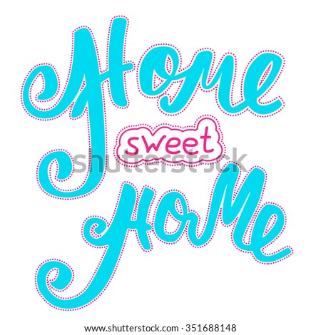 Home sweet home. Hand lettering typography poster. Calligraphic inscription, Conceptual handwritten phrase. - stock vector