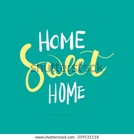 Home sweet home hand lettering with brush. Hand drawn inspiration quote in modern calligraphy style. Eps 10 - stock vector