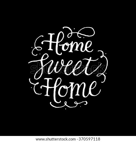Home sweet Home. Handwritten inscription on black background. Hand drawn calligraphy lettering for banner, calendar, planner, poster, t-shirt, postcard, save the date card. Vector illustration. - stock vector