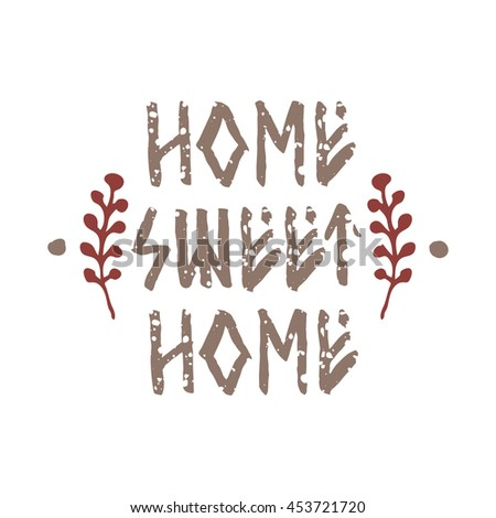 Home sweet home, ink hand lettering. Inspiration hand drawn runic quote. Motivation typographical poster or card design. - stock vector