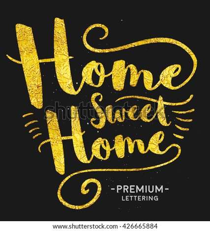 Home Sweet Home Lettering. Glamour Style Gold Text. Can Be Used for Calligraphy Poster Design or Greeting Card. Golden Wrapper Foil Quote. Vector Illustration.