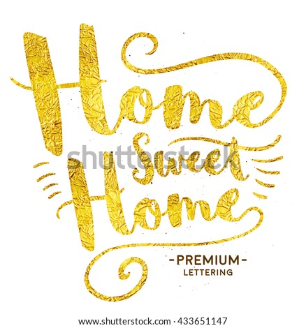 Home Sweet Home Lettering. Glamour Style Gold Text. Can Be Used for Calligraphy Poster Design or Greeting Card. Vector Illustration.