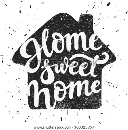 Home sweet home - lettering in a form of house with grunge effect; vector art;