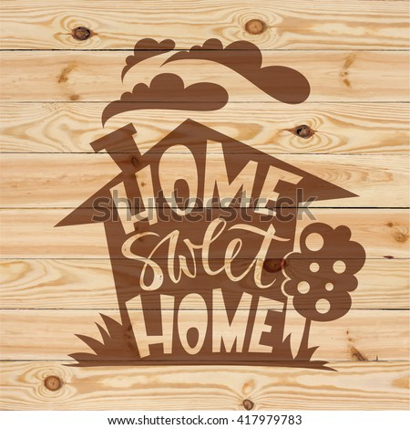 Awesome Home Sweet Home Lettering On Wood Background. Modern Brush Pen Hand  Lettering Design.