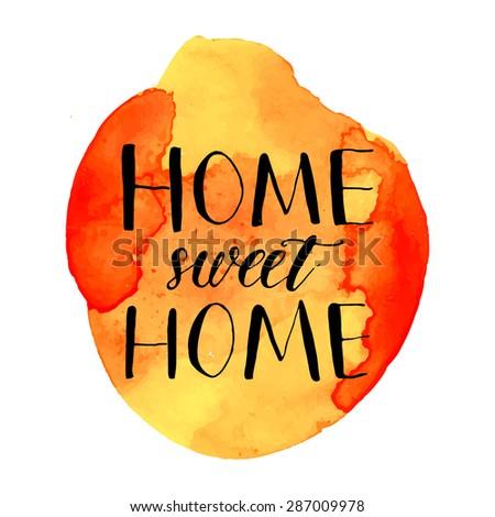 Home sweet home phrase handwritten on orange watercolor paint blot. Vector card design - stock vector
