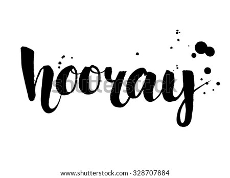 Hooray - modern calligraphy text handwritten with ink and brush. Positive saying, hand lettering for cards, posters and social media content. - stock vector