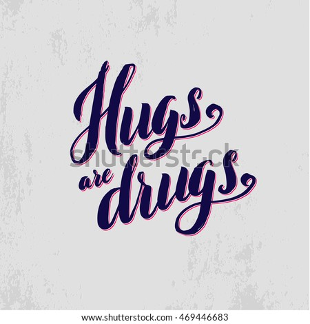 Hugs are drugs. Vector hand lettering message. Handmade calligraphy, drawn letters.