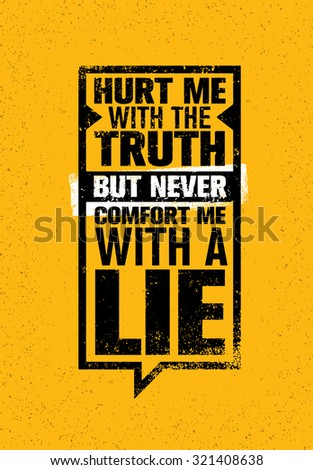 Hurt Me With The Truth, But Never Comfort Me With A Lie. Inspiring Creative Motivation Quote. Vector Typography Speech Bubble Banner Design Concept  - stock vector