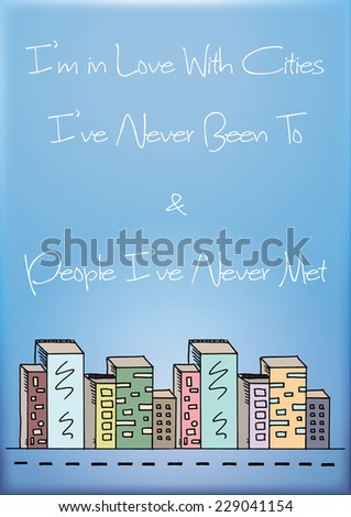 I am in Love With Cities I Have Never Been To and People I've Never Met / Travel Adventure Quote Wallpaper Poster Background Design / Vector illustration - stock vector