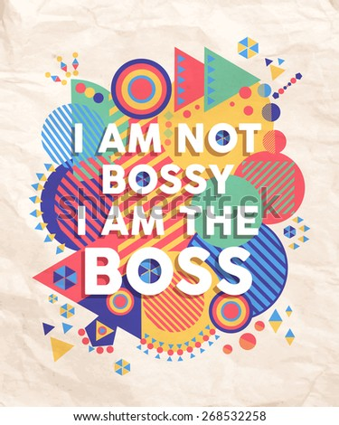 I am not a bossy boss colorful typography Poster. Inspire hipster motivation quote design background. EPS10 vector file. - stock vector