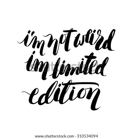 I am not weird, i am limited edition lettering quote. - stock vector