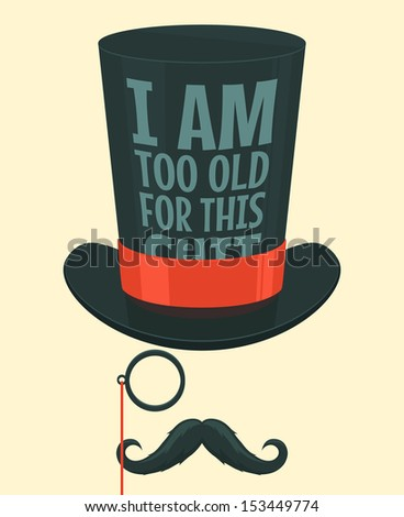 I am too old for this. Vector illustration. - stock vector