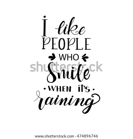 I Like People Who Smile When Its Raining Card. Hand Drawn Positive Quote.  Isolated