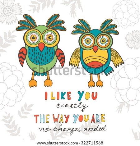 I like you exactly the way you are. No changes needed. Hand drawn quote card with cute owls - stock vector