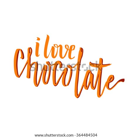 I Love Chocolate. Cute handwritten phrase. Creative marker pen lettering for poster or cards. Vector illustration - stock vector