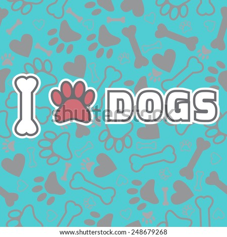 I love dogs. Background with animal footprints and bone. Vector illustration - stock vector
