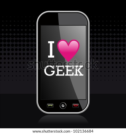 I love geek written in smart-phone display on black background. Vector fille layered for easy manipulation and custom coloring. - stock vector