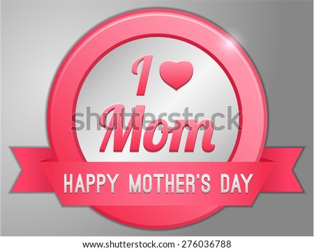 I love Mom, Happy Mothers day badge - stock vector