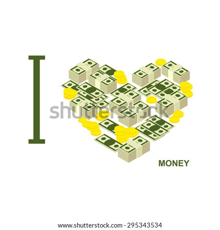 I love money and cash. Symbol  heart of dollars and gold coins. Vector illustration  - stock vector