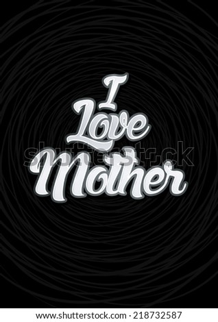 I love mother text on black background, Vector.