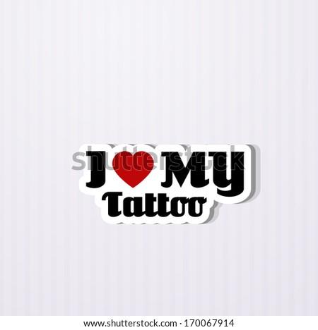 I love my Tattoo - stock vector