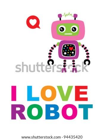 i love robot - stock vector