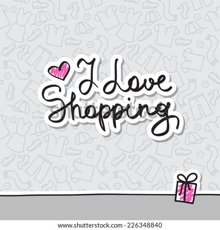 i love shopping, vector handwritten text on pattern of clothes elements - stock vector