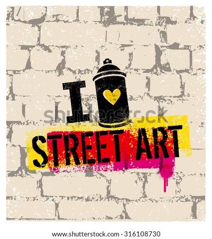 I Love Street Art. Creative Vector Concept On Grunge Brick Wall Texture. - stock vector