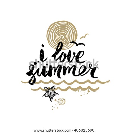 I love summer - Summer holidays and vacation hand drawn vector illustration. Handwritten calligraphy quotes.