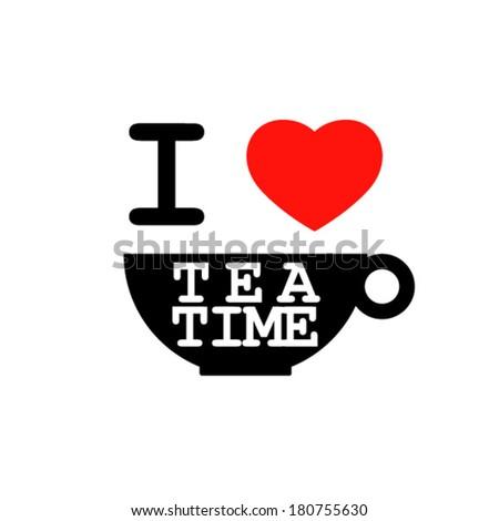 I love tea time vector illustration  - stock vector