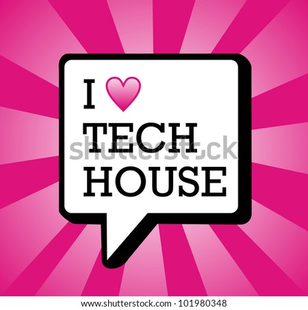 I love tech house text in communication bubble background illustration. Vector file layered for easy manipulation and custom coloring. - stock vector