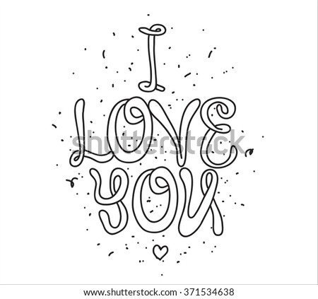 I Love You. Greeting card with calligraphy. Hand drawn design elements. Black and white. Typographic design. Usable as photo overlay. Valentines day. - stock vector