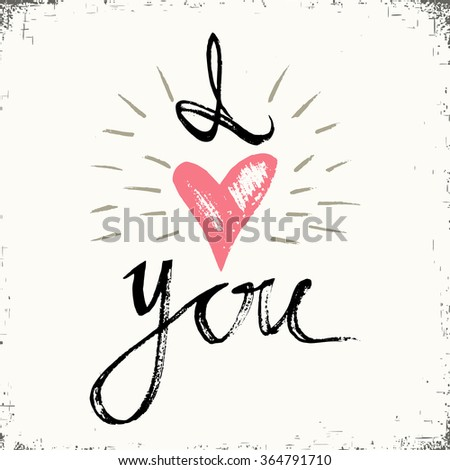 I LOVE YOU hand lettering - handmade calligraphy, vector  typography background. Perfect design for invitations,  romantic photo cards or party invitations for Valentine's Day, wedding, Mother's Day. - stock vector