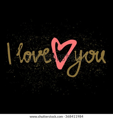 I LOVE YOU hand lettering -  vector typography background. Perfect design for invitations, romantic photo cards or party invitations for Valentine's Day, wedding, Mother's Day. Dark backdrop. - stock vector