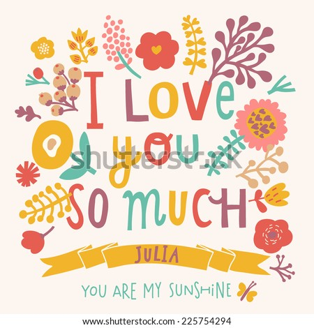 I love you so much. Gentle floral card with vintage flowers and concept text in bright colors. Stylish Valentines card - stock vector