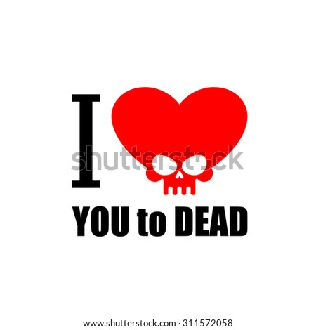I love you to death. Symbol of the heart of  skull. Vector illustration for Valentines day.