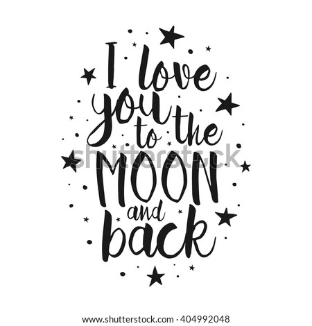 I Love You To The Moon And Back - Vector love inspirational quote. Hand lettering, font typography element for your design. Design element for romantic housewarming poster, t-shirt, save the date card - stock vector