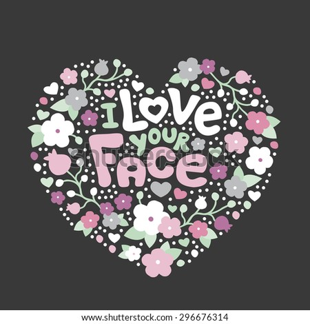 I love your face sweet flowers pastel lovers heart shape valentine postcard background cover design i love you typography text art in vector - stock vector