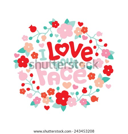 I love your face sweet flowers valentine postcard background cover design i love you typography text art in vector - stock vector